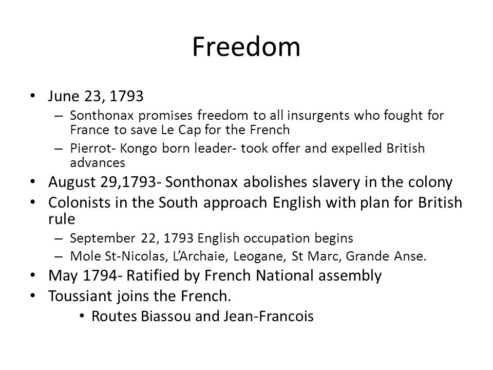 Freedom June 23, 1793 – Sonthonax promises freedom to all insurgents who fought for France to save Le Cap for the French – Pierrot- Kongo born leader-