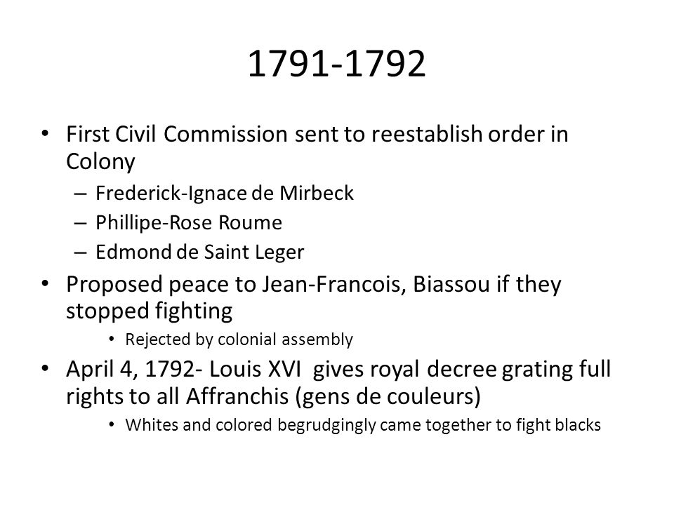 1791-1792 First Civil Commission sent to reestablish order in Colony – Frederick-Ignace de Mirbeck – Phillipe-Rose Roume – Edmond de Saint Leger Propo