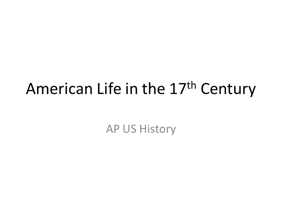 American Life in the 17 th Century AP US History