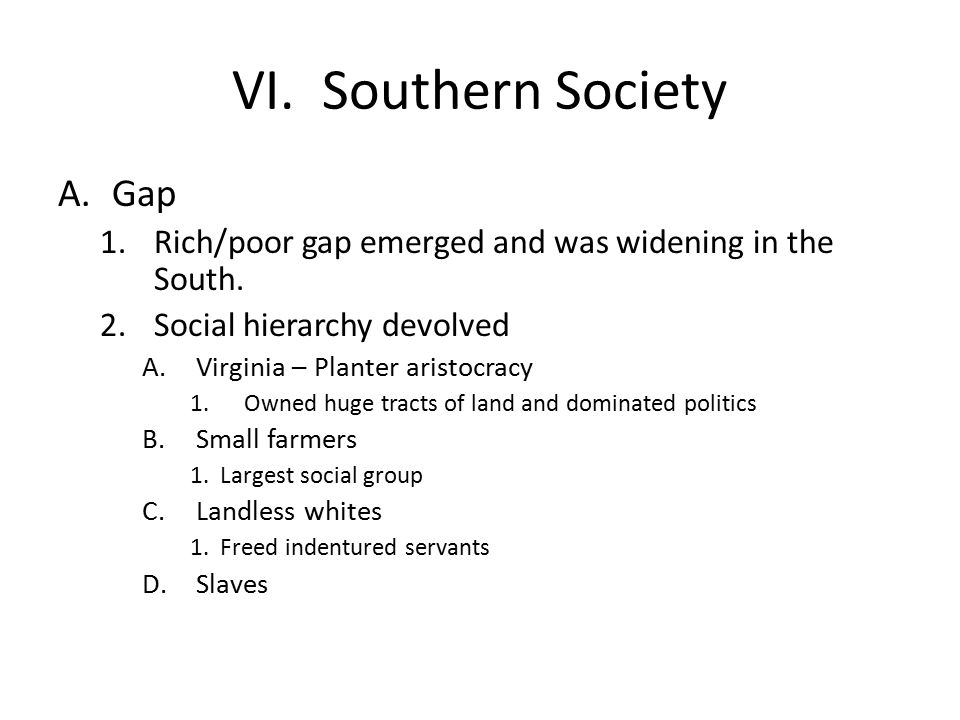 VI. Southern Society A.Gap 1.Rich/poor gap emerged and was widening in the South.