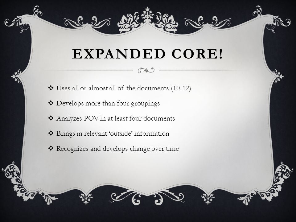 EXPANDED CORE!  Uses all or almost all of the documents (10-12)  Develops more than four groupings  Analyzes POV in at least four documents  Bring