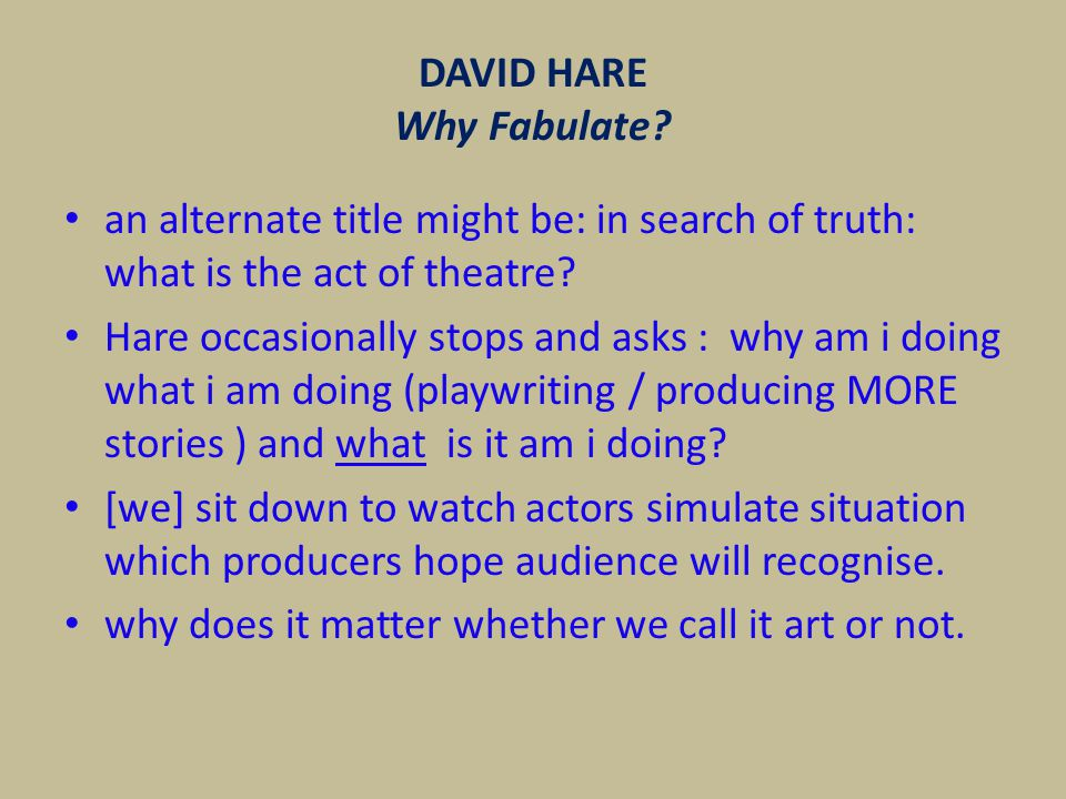 16 DAVID HARE OBEDIENCE, STRUGGLE & REVOLT Hare presents audiences with spectacles that might move them with cruel honesty about the world and thereby fight injustice.