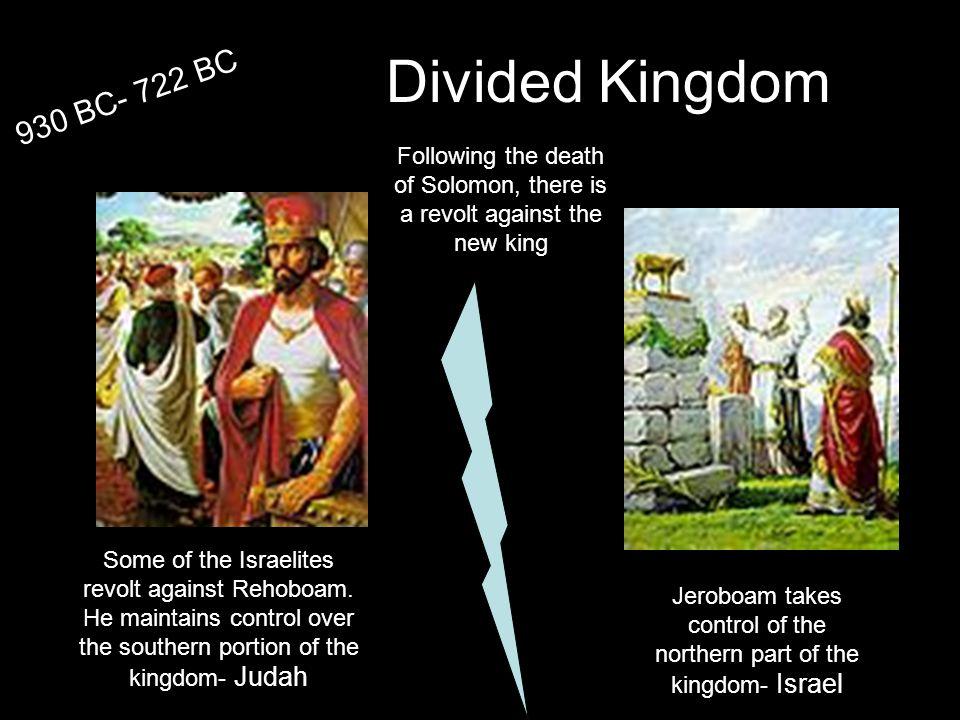 Divided Kingdom 930 BC- 722 BC Some of the Israelites revolt against Rehoboam.