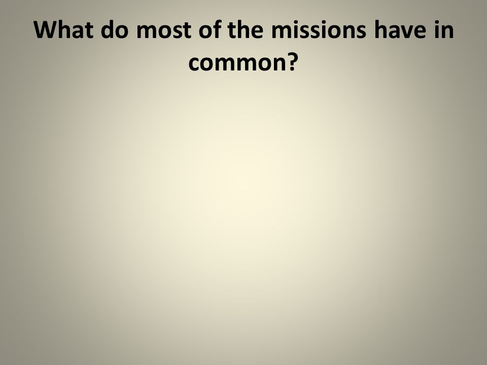 What do most of the missions have in common?