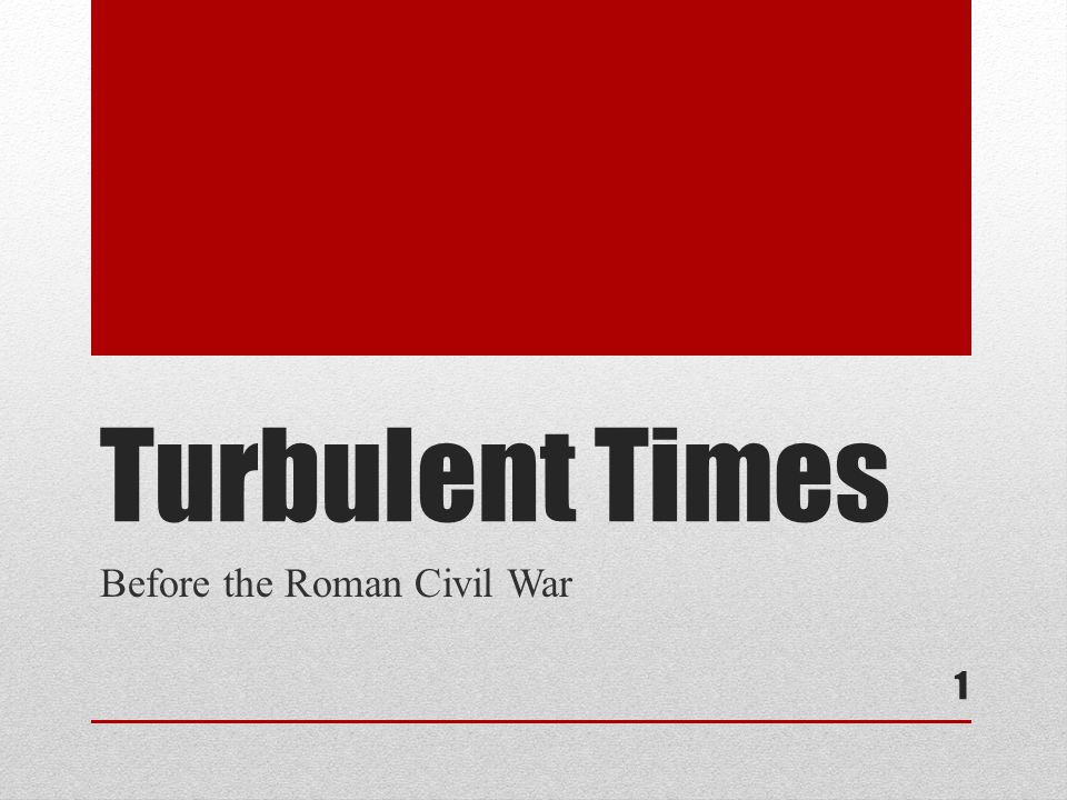 Turbulent Times Before the Roman Civil War 1