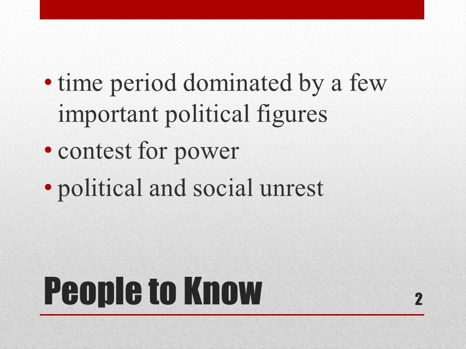 People to Know time period dominated by a few important political figures contest for power political and social unrest 2