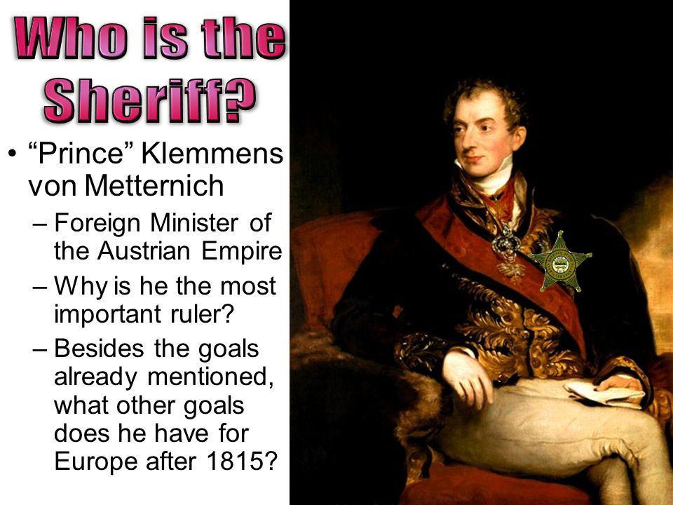 Prince Klemmens von Metternich –Foreign Minister of the Austrian Empire –Why is he the most important ruler.
