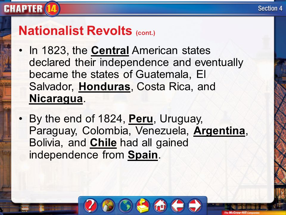 Section 4 In 1823, the Central American states declared their independence and eventually became the states of Guatemala, El Salvador, Honduras, Costa Rica, and Nicaragua.