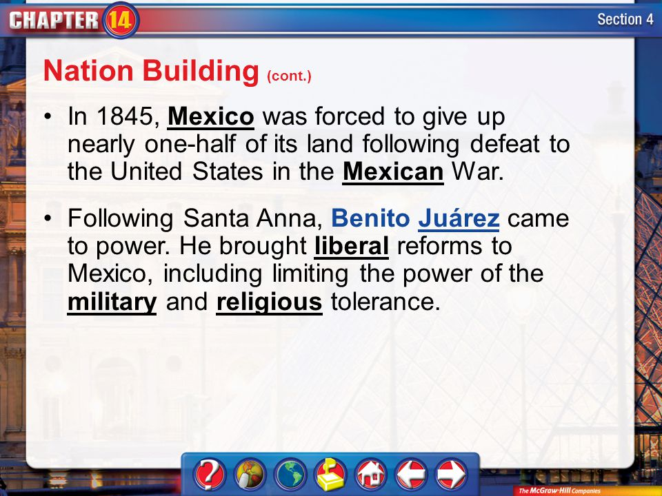 Section 4 In 1845, Mexico was forced to give up nearly one-half of its land following defeat to the United States in the Mexican War.