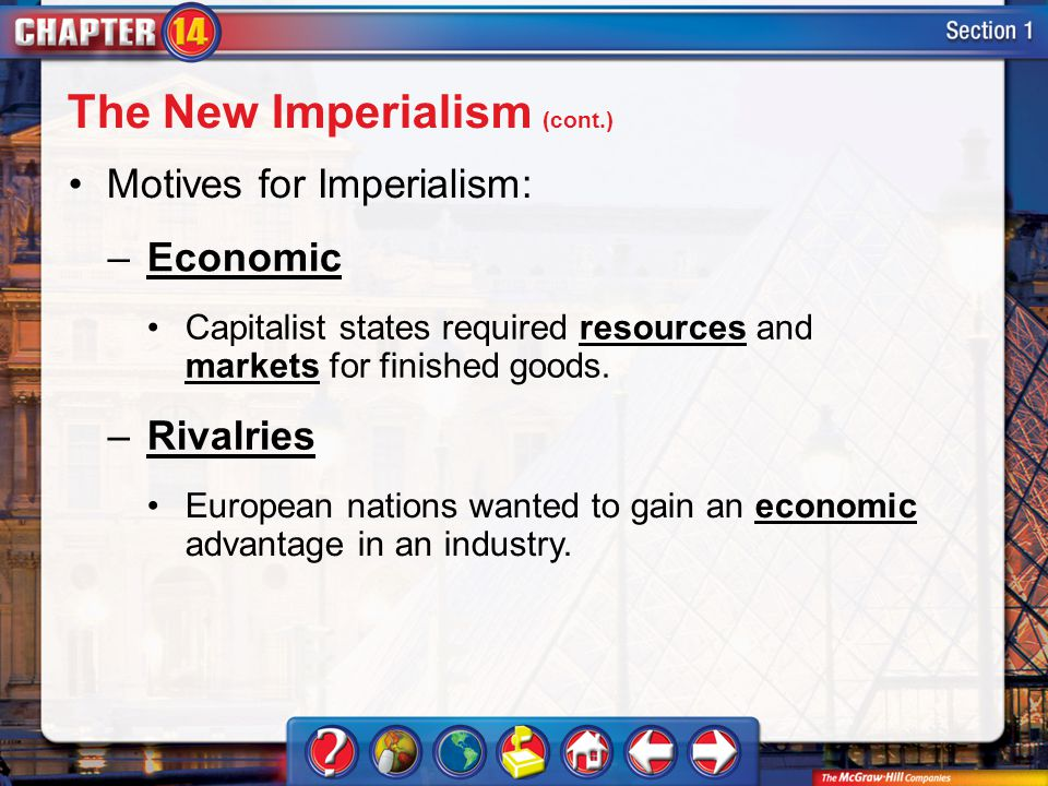 Section 1 Motives for Imperialism: –Economic The New Imperialism (cont.)‏ Capitalist states required resources and markets for finished goods.