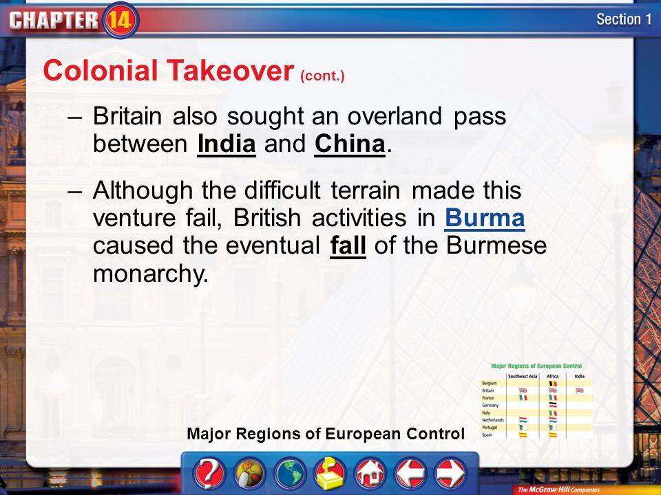 Section 1 –Britain also sought an overland pass between India and China. –Although the difficult terrain made this venture fail, British activities in
