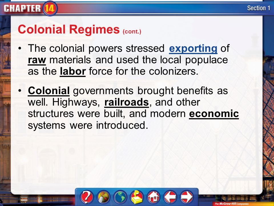 Section 1 The colonial powers stressed exporting of raw materials and used the local populace as the labor force for the colonizers. Colonial governme