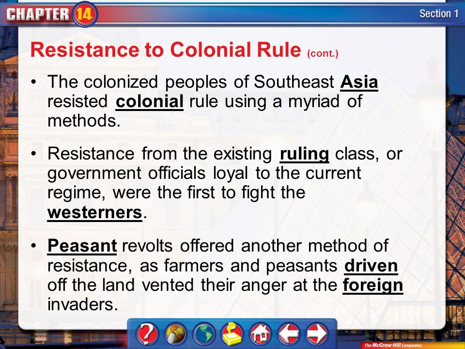 Section 1 The colonized peoples of Southeast Asia resisted colonial rule using a myriad of methods. Resistance from the existing ruling class, or gove