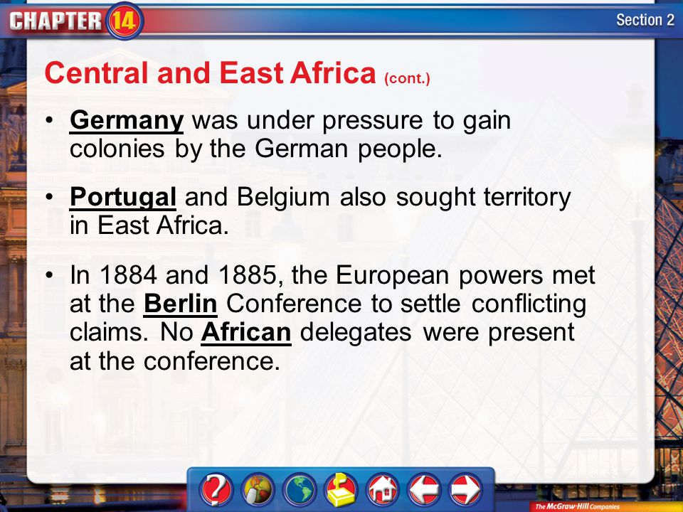 Section 2 Germany was under pressure to gain colonies by the German people. Portugal and Belgium also sought territory in East Africa. In 1884 and 188