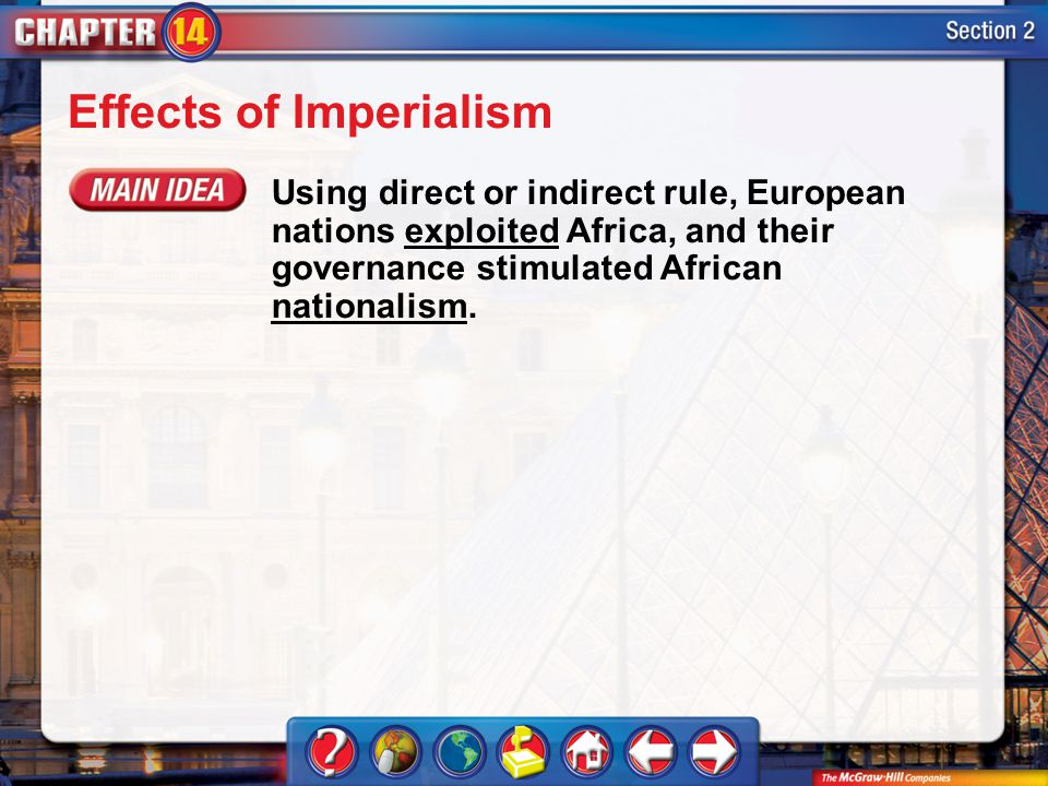 Section 2 Effects of Imperialism Using direct or indirect rule, European nations exploited Africa, and their governance stimulated African nationalism.