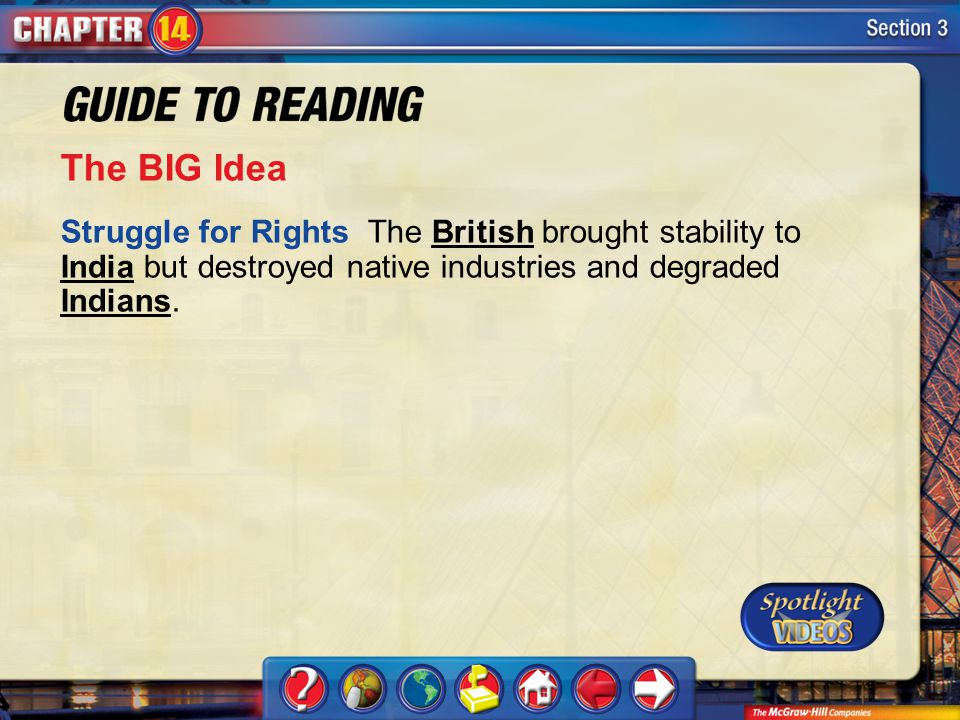 Section 3-Main Idea The BIG Idea Struggle for Rights The British brought stability to India but destroyed native industries and degraded Indians.