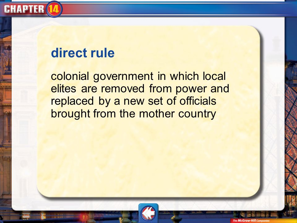 Vocab5 direct rule colonial government in which local elites are removed from power and replaced by a new set of officials brought from the mother cou