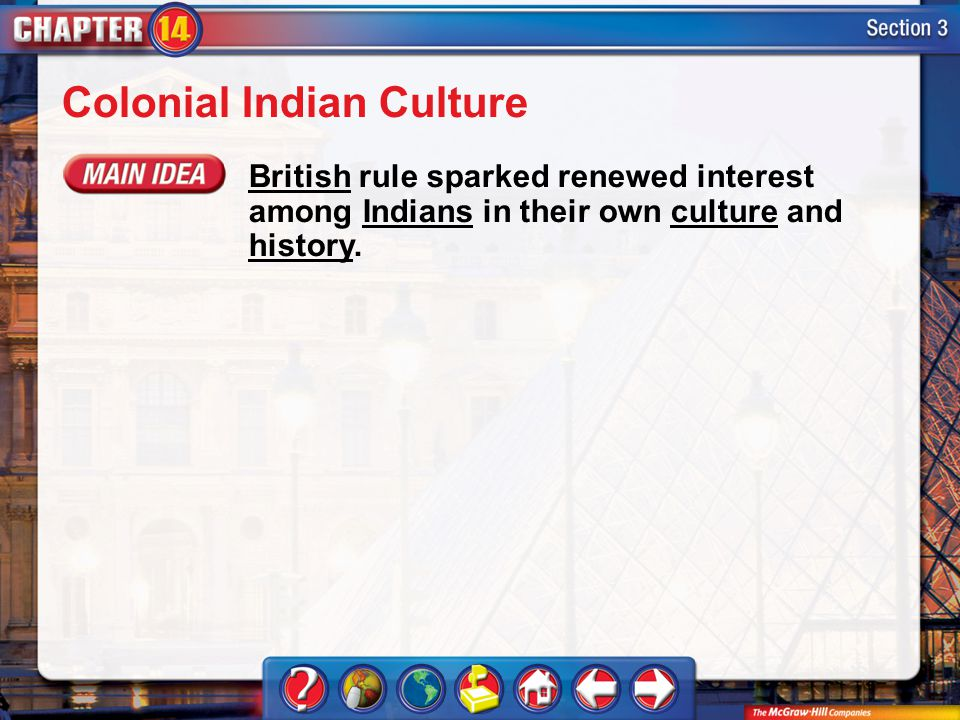 Section 3 Colonial Indian Culture British rule sparked renewed interest among Indians in their own culture and history.