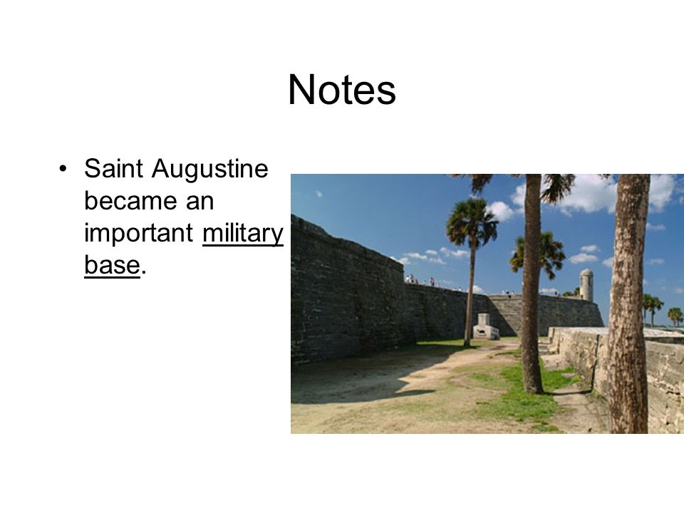 Notes Saint Augustine became an important military base.