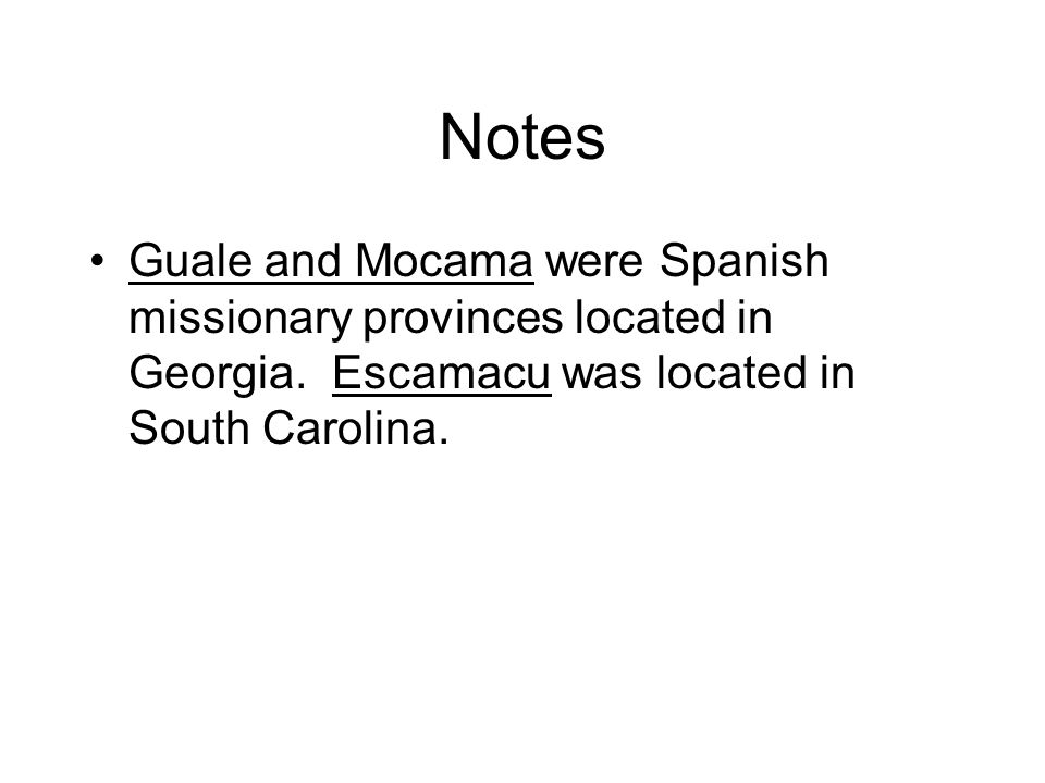 Notes Guale and Mocama were Spanish missionary provinces located in Georgia.