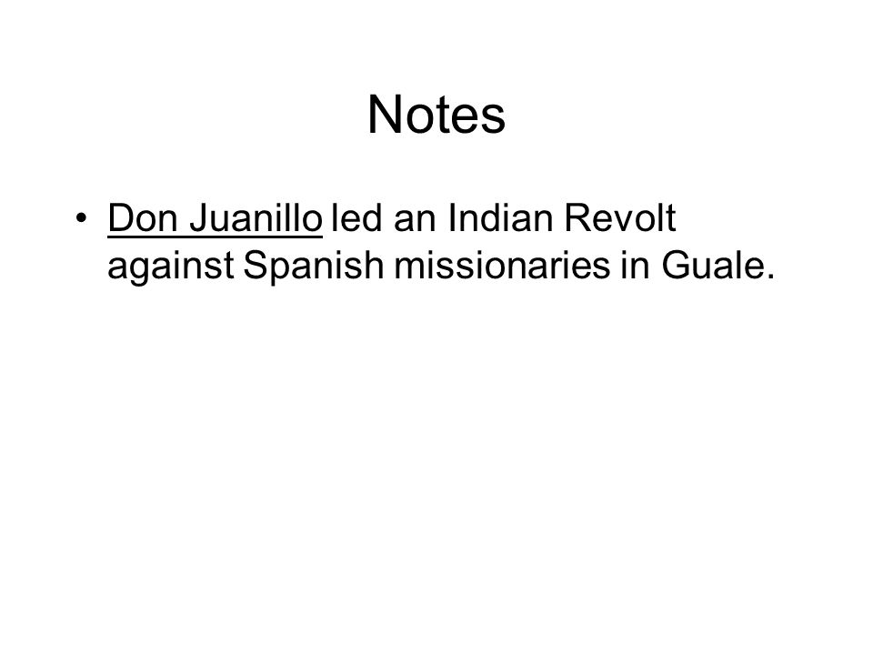 Notes Don Juanillo led an Indian Revolt against Spanish missionaries in Guale.