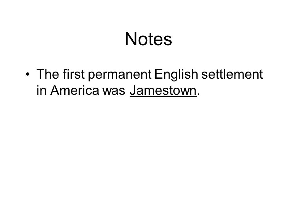 Notes The first permanent English settlement in America was Jamestown.