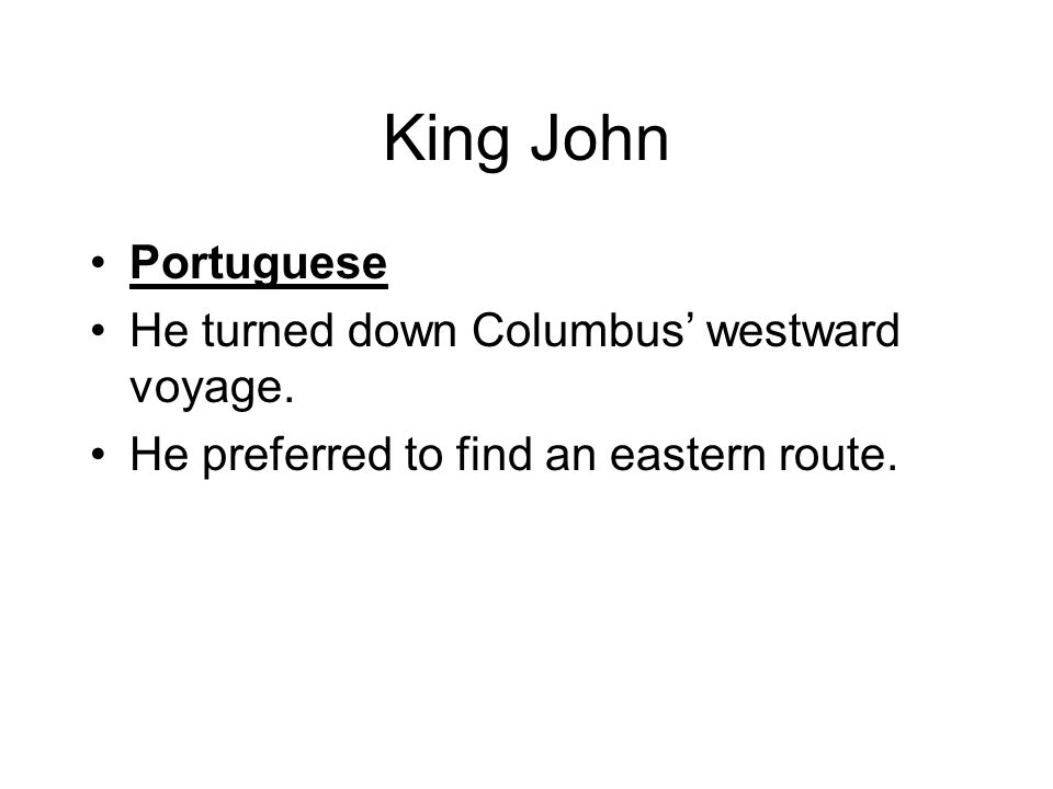 King John Portuguese He turned down Columbus' westward voyage.