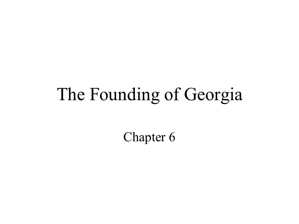 The Founding of Georgia Chapter 6