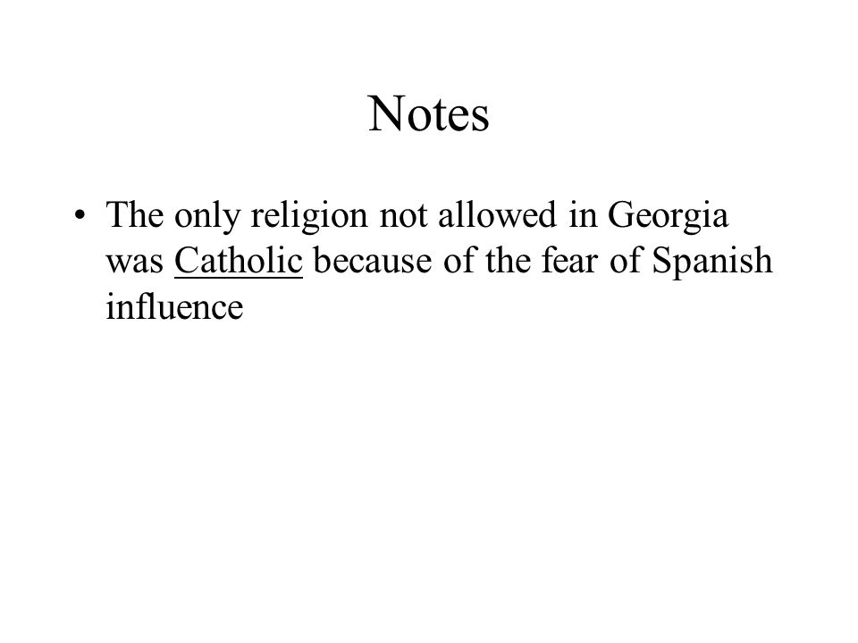 Notes The only religion not allowed in Georgia was Catholic because of the fear of Spanish influence