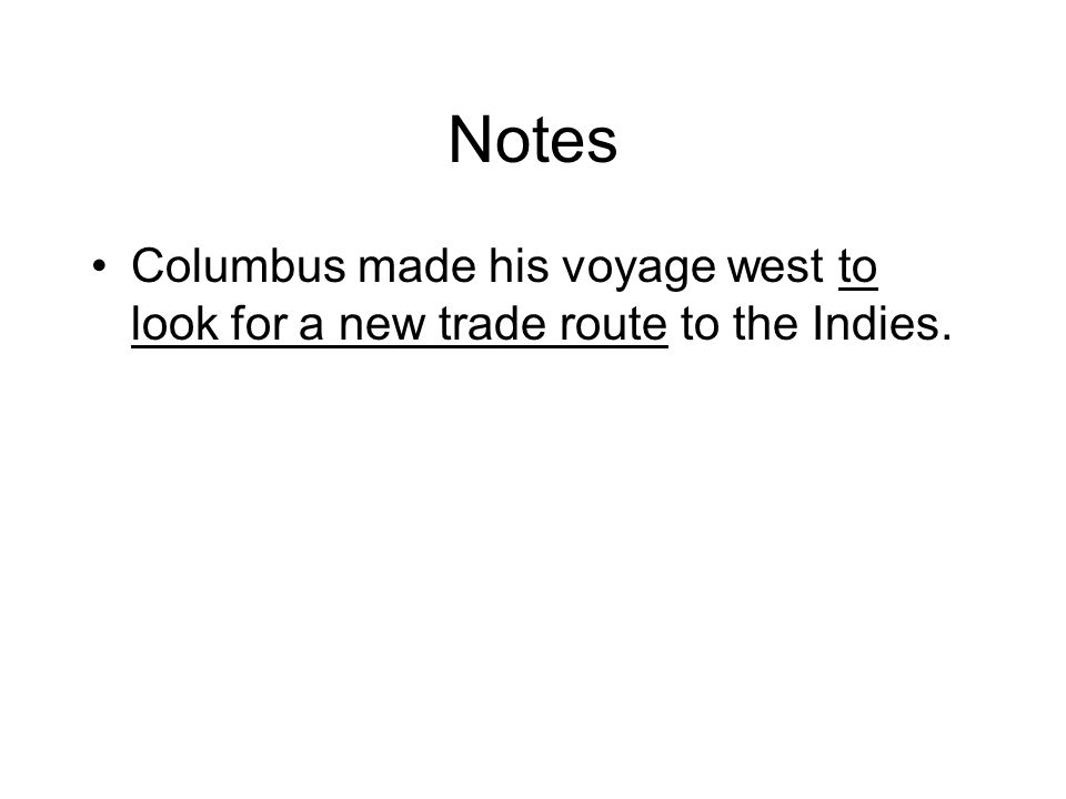 Notes Columbus made his voyage west to look for a new trade route to the Indies.