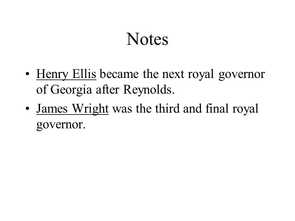 Notes Henry Ellis became the next royal governor of Georgia after Reynolds.