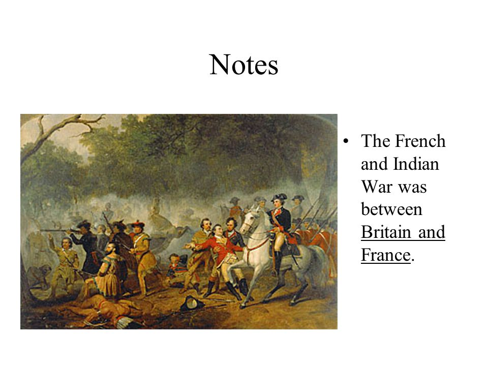 Notes The French and Indian War was between Britain and France.