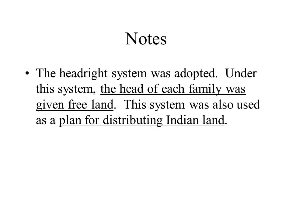 Notes The headright system was adopted.