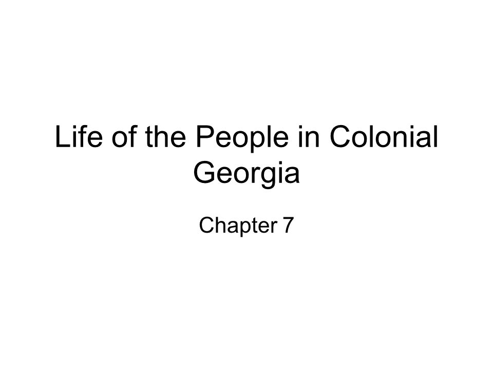 Life of the People in Colonial Georgia Chapter 7