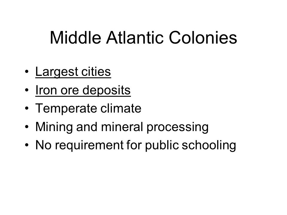 Middle Atlantic Colonies Largest cities Iron ore deposits Temperate climate Mining and mineral processing No requirement for public schooling