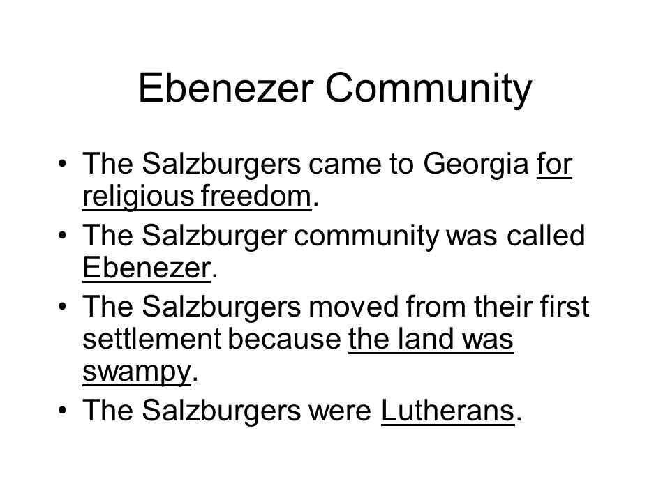 Ebenezer Community The Salzburgers came to Georgia for religious freedom.