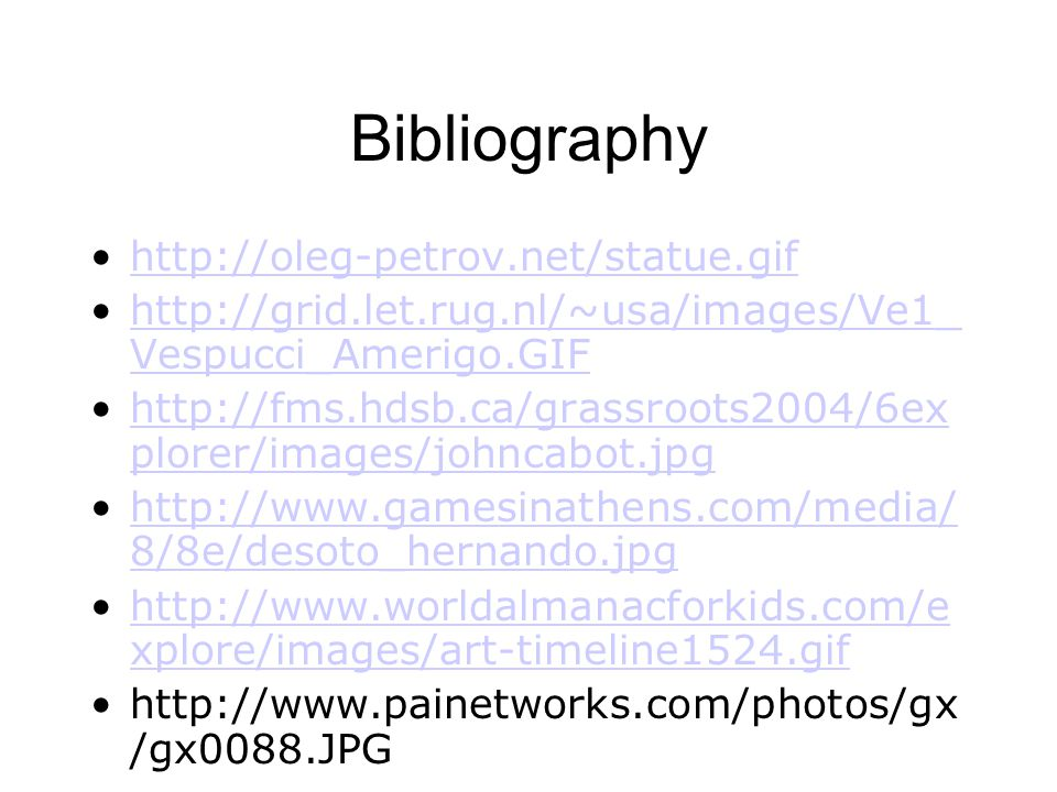 Bibliography http://oleg-petrov.net/statue.gif http://grid.let.rug.nl/~usa/images/Ve1_ Vespucci_Amerigo.GIFhttp://grid.let.rug.nl/~usa/images/Ve1_ Ves