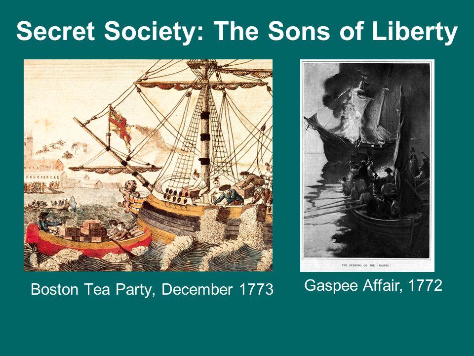Boston Tea Party, December 1773 Gaspee Affair, 1772 Secret Society: The Sons of Liberty