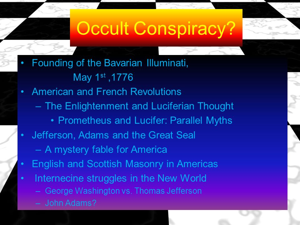 Occult Conspiracy? Founding of the Bavarian Illuminati, May 1 st,1776 American and French Revolutions –The Enlightenment and Luciferian Thought Promet