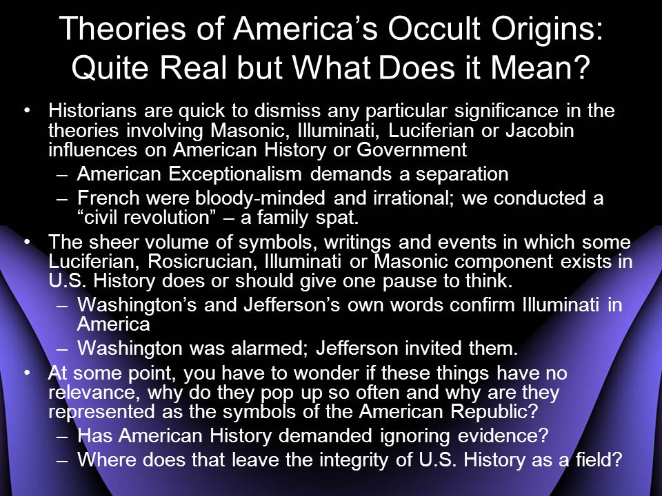Theories of America's Occult Origins: Quite Real but What Does it Mean? Historians are quick to dismiss any particular significance in the theories in