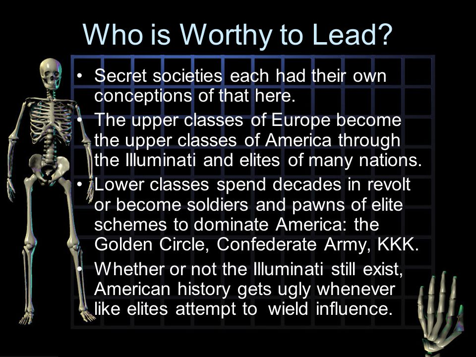 Who is Worthy to Lead? Secret societies each had their own conceptions of that here. The upper classes of Europe become the upper classes of America t