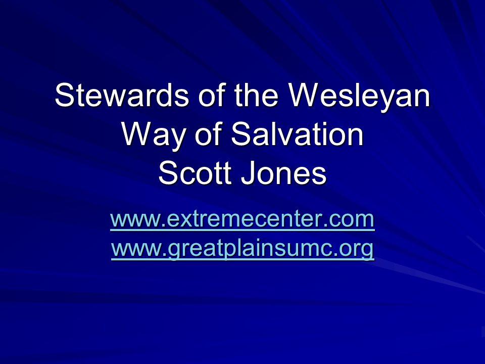 Stewards of the Wesleyan Way of Salvation Scott Jones www.extremecenter.com www.greatplainsumc.org