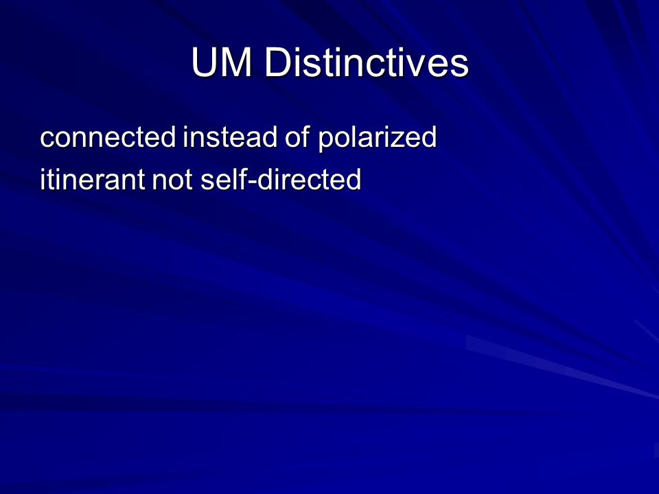 UM Distinctives connected instead of polarized itinerant not self-directed
