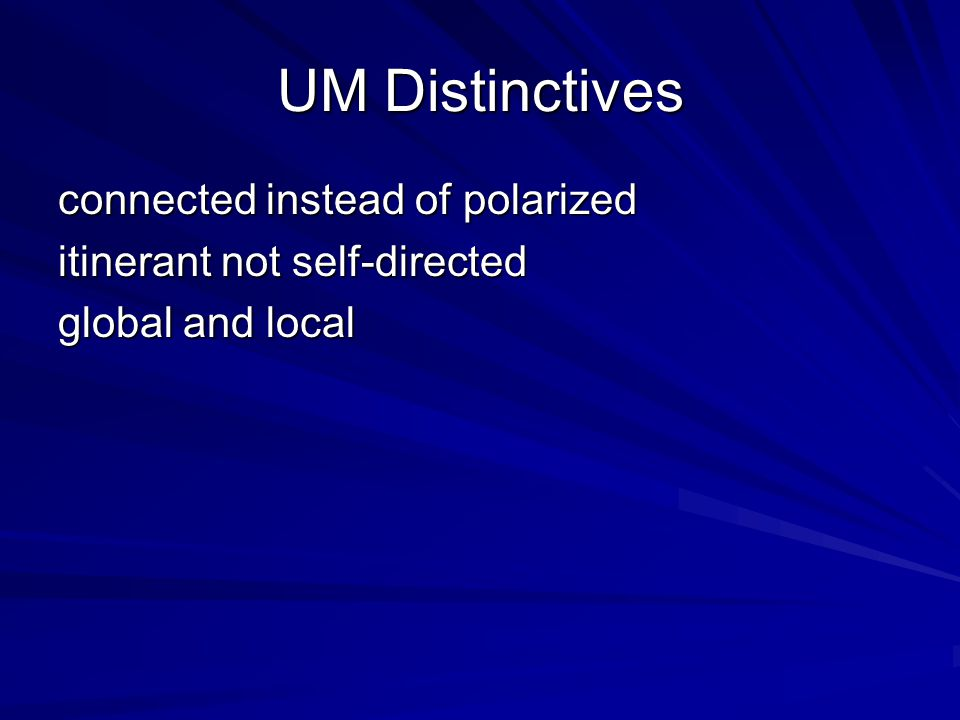 UM Distinctives connected instead of polarized itinerant not self-directed global and local