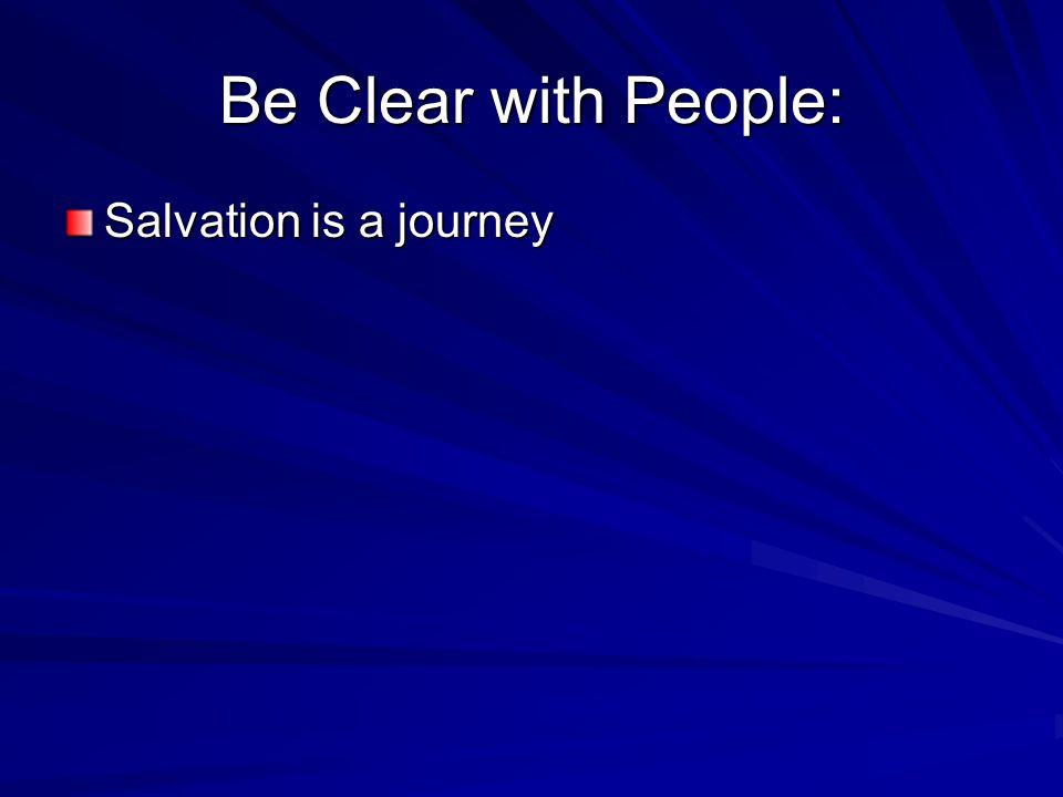 Be Clear with People: Salvation is a journey