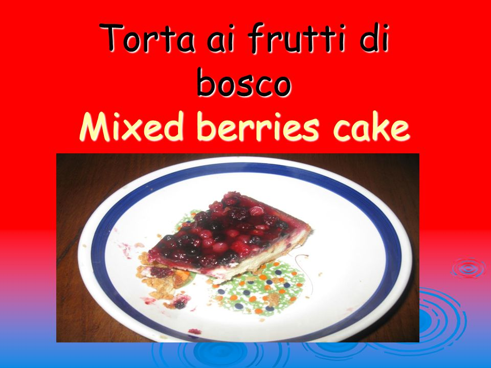 Torta ai frutti di bosco Mixed berries cake