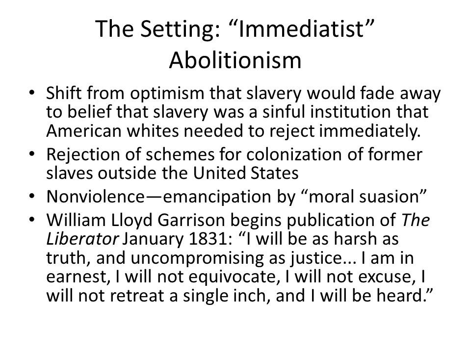 "The Setting: ""Immediatist"" Abolitionism Shift from optimism that slavery would fade away to belief that slavery was a sinful institution that American"