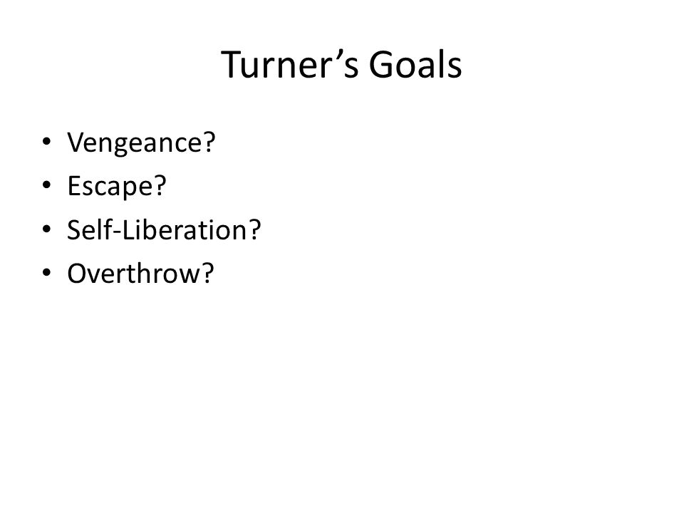 Turner's Goals Vengeance? Escape? Self-Liberation? Overthrow?