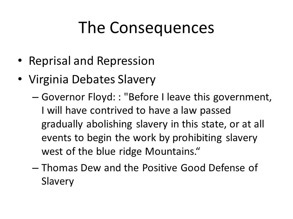 The Consequences Reprisal and Repression Virginia Debates Slavery – Governor Floyd: :