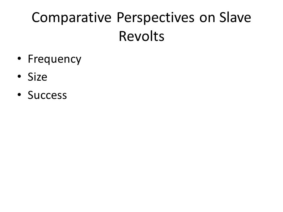 Comparative Perspectives on Slave Revolts Frequency Size Success